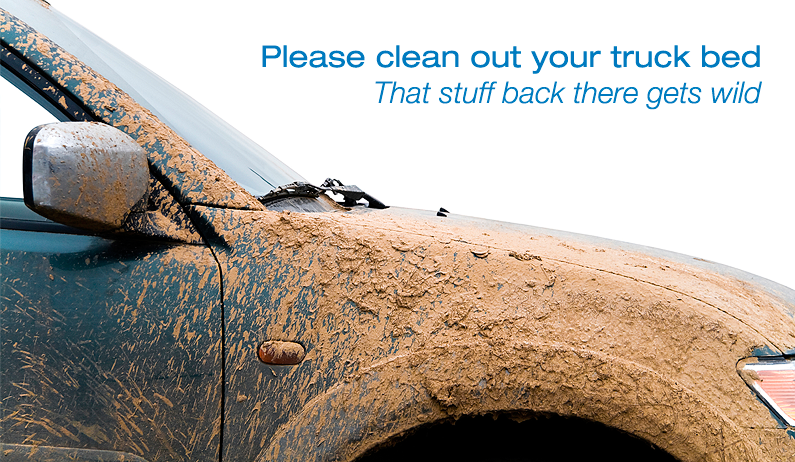 Life is dirty and so is your truck…